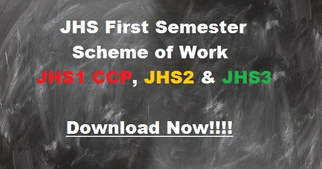 JHS First Semester Scheme of Work for JHS1 CCP, JHS2 & JHS3 Download Now!!!!