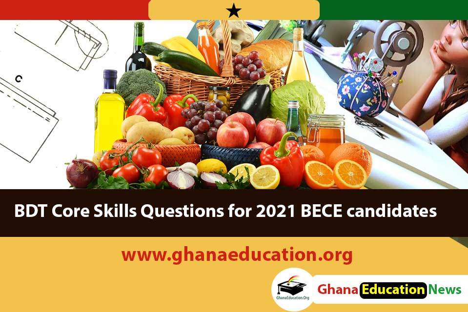 BDT Core SkillsQuestions for 2021 BECEcandidates
